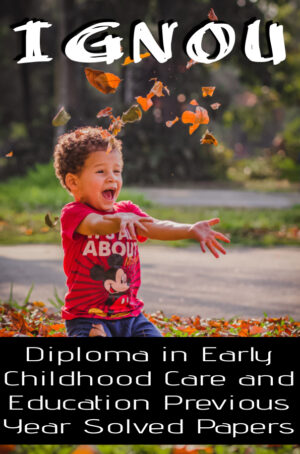 Diploma in Early Childhood Care and Education Previous Year Solved Papers (DECE)