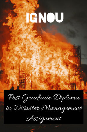 Post Graduate Diploma in Disaster Management Assignment (PGDDM)