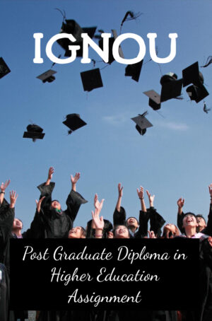Post Graduate Diploma in Higher Education Assignment (PGDHE)