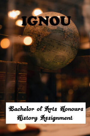 Bachelor of Arts Honours History Assignment (BAHIH)