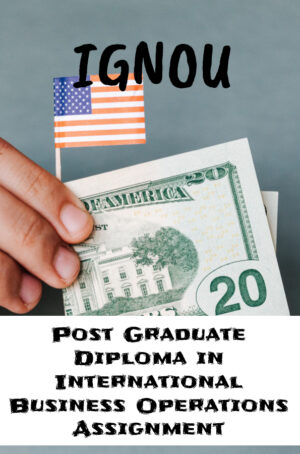Post Graduate Diploma in International Business Operations Assignment (PGDIBO)