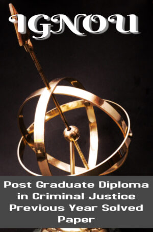 Post Graduate Diploma in Criminal Justice Previous Year Solved Paper (PGDCJ)