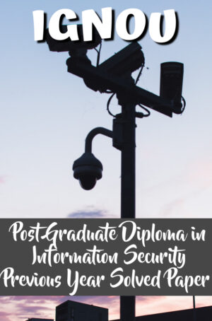 Post Graduate Diploma in Information Security Previous Year Solved Paper (PGDIS)