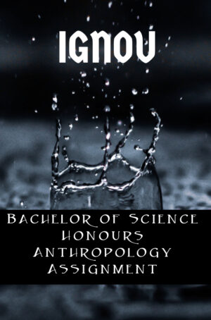 Bachelor of Science Honours Anthropology Assignment (BSCANH)